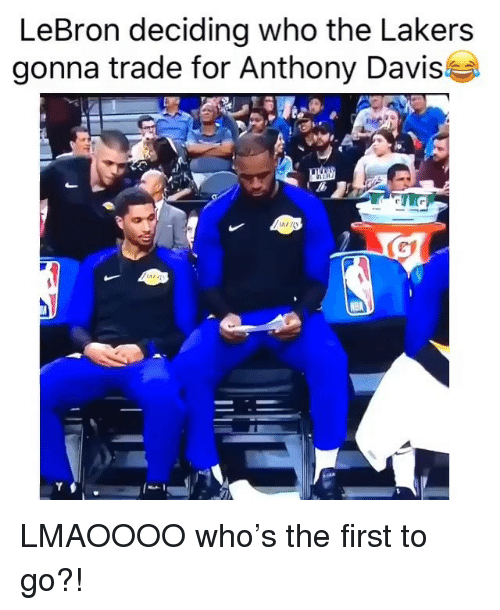 Anthony Davis: LeBron deciding who the Lakers  gonna trade for Anthony Davis LMAOOOO who's the first to go?!