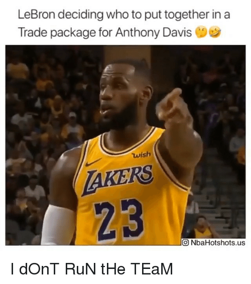 Anthony Davis: LeBron deciding who to put together ina  Trade package for Anthony Davis  wish  AKERS  23  О NbaHotshots.us I dOnT RuN tHe TEaM