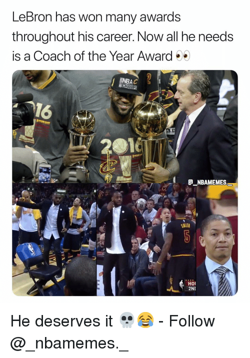 Andrew Bogut, Memes, and Lebron: LeBron has won many awards  throughout his career. Now all he needs  is a Coach of the Year Award  16  10  G NBAMEMES  by  MIT  110  Hoi  2NI He deserves it 💀😂 - Follow @_nbamemes._