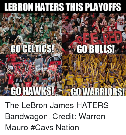 adl: LEBRON HATERS THIS PLAYOFFS  ADL  GO CELTICS!  GO BULLS!  BAMEMES  Art  GO HAWKS!  GO WARRIORS! The LeBron James HATERS Bandwagon. Credit: Warren Mauro  #Cavs Nation