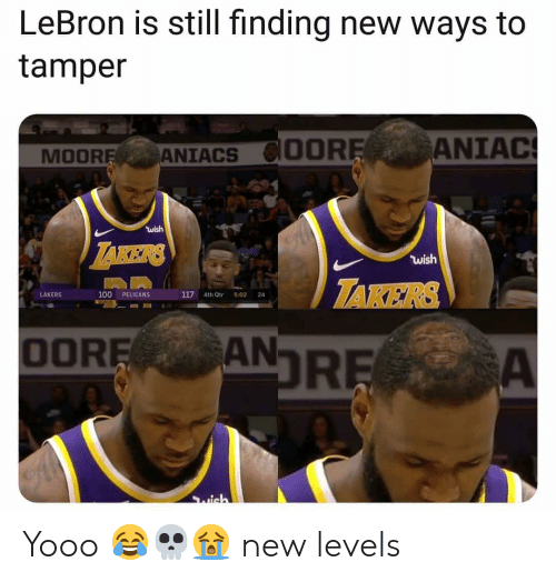 takers: LeBron is still finding new ways to  tamper  (OORE,  ANİAC  MOORANIACS  ใน ish  wish  TAKERS  LAKERS  100 PELICANS  117 4th Qtr 5:02 24  OOREAN Yooo 😂💀😭 new levels