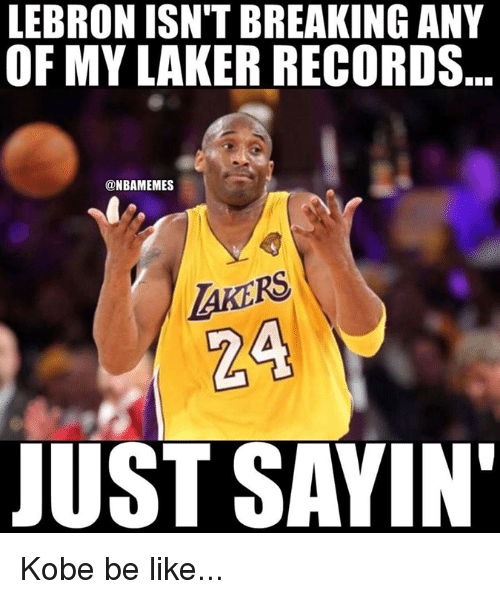 laker: LEBRON ISN'T BREAKING ANY  OF MY LAKER RECORDS.  @NBAMEMES  AKERS  24  JUST SAYIN Kobe be like...