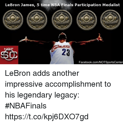 Facebook, Finals, and LeBron James: LeBron James, 5 time NBA Finals Participation Medalist  2a  SO  Facebook.com/NOTSportsCenter LeBron adds another impressive accomplishment to his legendary legacy: #NBAFinals https://t.co/kpj6DXO7gd