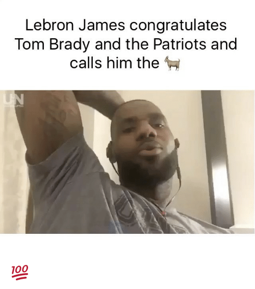 Bradying: Lebron James congratulates  Tom Brady and the Patriots and  calls him the 💯