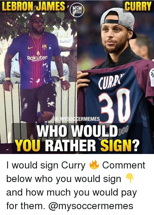 cuda: LEBRON JAMES  CURRY  Rakuter  CUDA  ERMEME  WHO WOULD  YOU RATHER SIGN? I would sign Curry 🔥 Comment below who you would sign 👇 and how much you would pay for them. @mysoccermemes