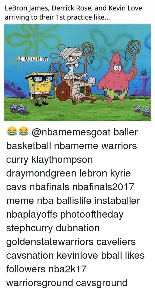 Basketball, Cavs, and Derrick Rose: LeBron James, Derrick Rose, and Kevin Love  arriving to their 1st practice like...  ONBAMEMESGoat 😂😂 @nbamemesgoat baller basketball nbameme warriors curry klaythompson draymondgreen lebron kyrie cavs nbafinals nbafinals2017 meme nba ballislife instaballer nbaplayoffs photooftheday stephcurry dubnation goldenstatewarriors caveliers cavsnation kevinlove bball likes followers nba2k17 warriorsground cavsground
