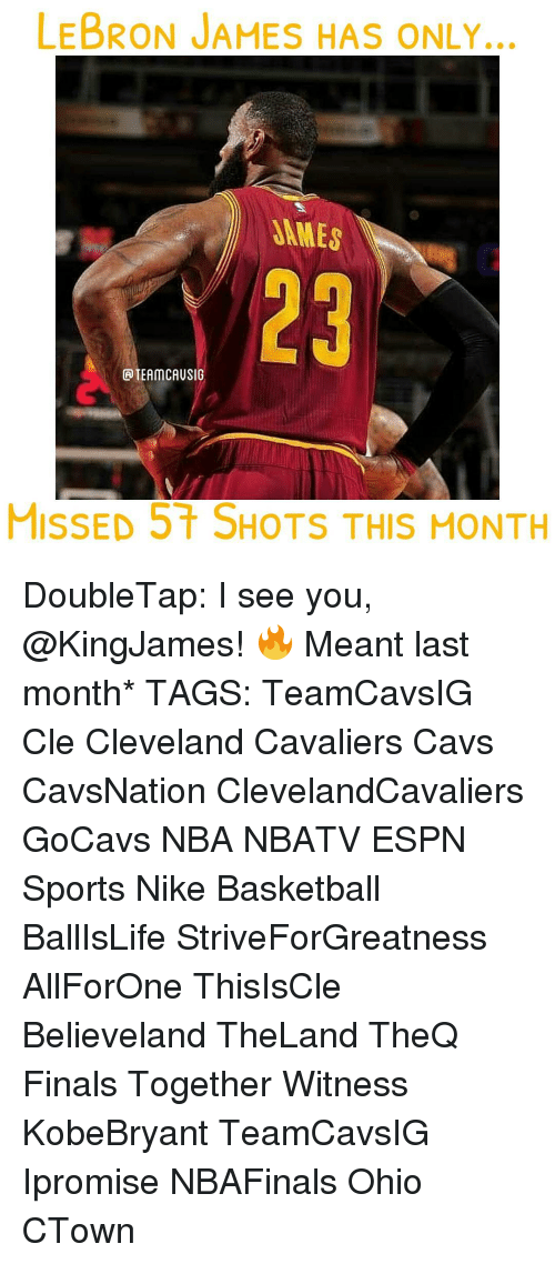 Espn, Memes, and Nike: LEBRON JAMES HAS ONLY.  PIEAMCAUSIG  MISSED 5t SHOTS THIS MONTH DoubleTap: I see you, @KingJames! 🔥 Meant last month* TAGS: TeamCavsIG Cle Cleveland Cavaliers Cavs CavsNation ClevelandCavaliers GoCavs NBA NBATV ESPN Sports Nike Basketball BallIsLife StriveForGreatness AllForOne ThisIsCle Believeland TheLand TheQ Finals Together Witness KobeBryant TeamCavsIG Ipromise NBAFinals Ohio CTown