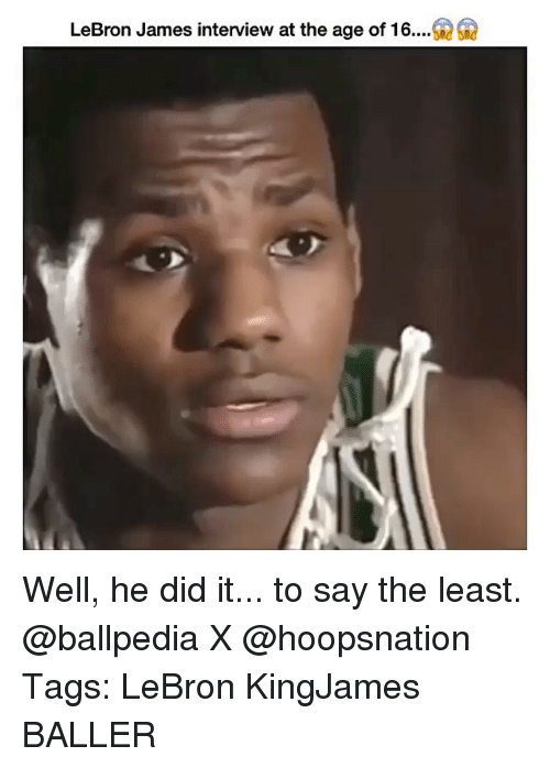 LeBron James, Memes, and Lebron: LeBron James interview at the age of 16 Well, he did it... to say the least. @ballpedia X @hoopsnation Tags: LeBron KingJames BALLER