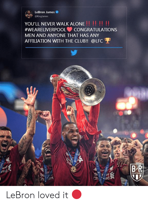 ere: LeBron James  @Kinglames  YOU'LL NEVER WALK ALONE!! !! !!  #WEARELIVERPOOL  CONGRATULATIONS  MEN AND ANYONE THAT HAS ANY  AFFILIATION WITH THE CLUB!! @LFC  1200円  BR  ard  red  S  Ch ed  FOOTBALL  Sta  Ch ere LeBron loved it 🔴