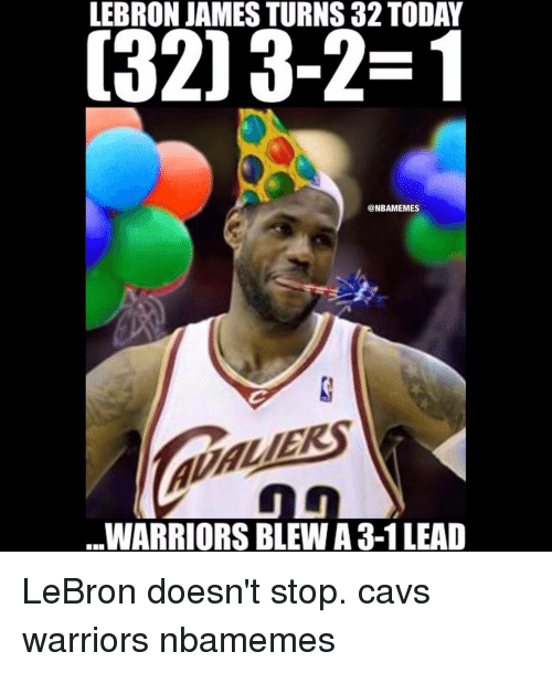 Warriors Blew A 3 1 Lead Gif: LEBRON JAMES TURNS 32 TODAY C320 3-2-1 WARRIORS BLEW A 3-1