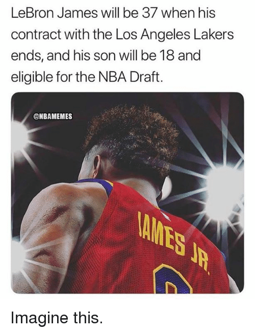 Los Angeles Lakers: LeBron James will be 37 when his  contract with the Los Angeles Lakers  ends, and his son will be 18 and  eligible for the NBA Draft.  @NBAMEMES Imagine this.