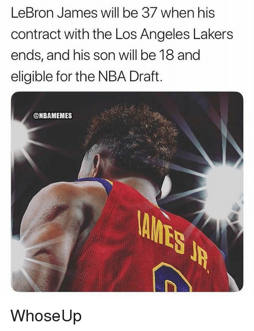 Los Angeles Lakers: LeBron James will be 37 when his  contract with the Los Angeles Lakers  ends, and his son will be 18 and  eligible for the NBA Draft  @NBAMEMES WhoseUp
