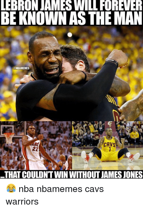 Basketball, Cavs, and LeBron James: LEBRON JAMES WILL FOREVER  BE KNOWN AS THE MAN  @NBAMEMES  CAVS  THAT COULDN'T WINWITHOUTJAMESJONES 😂 nba nbamemes cavs warriors
