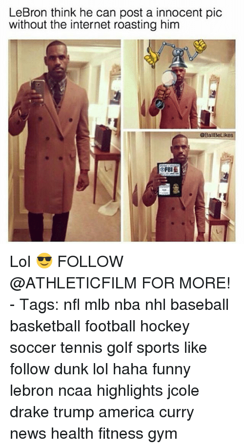 America, Baseball, and Basketball: LeBron think he can post a innocent pic  without the internet roasting him  @BallBeLikes Lol 😎 FOLLOW @ATHLETICFILM FOR MORE! - Tags: nfl mlb nba nhl baseball basketball football hockey soccer tennis golf sports like follow dunk lol haha funny lebron ncaa highlights jcole drake trump america curry news health fitness gym
