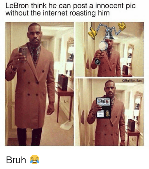 Bruh, Fbi, and Internet: LeBron think he can post a innocent pic  without the internet roasting him  OB  kes  FBI Bruh 😂