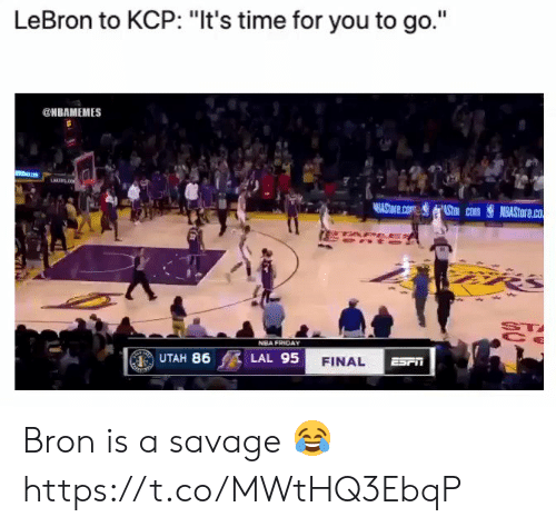 "bron: LeBron to KCP: ""It's time for you to go.""  @HBAMEMES  LARENS  AStore.com Stm com  NBASTORE.co  PEES  ST  NBA FRIDAY  UTAH 86  LAL 95  FINAL  ESrn Bron is a savage 😂 https://t.co/MWtHQ3EbqP"