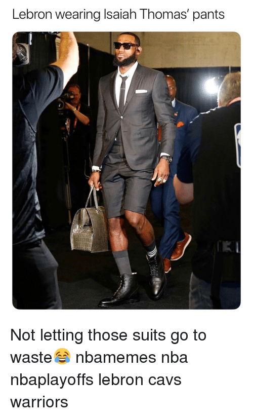 Isaiah Thomas: Lebron wearing Isaiah Thomas' pants Not letting those suits go to waste😂 nbamemes nba nbaplayoffs lebron cavs warriors