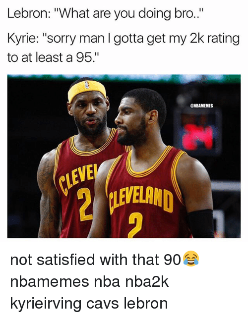 "Basketball, Cavs, and Nba: Lebron: ""What are you doing bro.""  Kyrie: ""sorry man I gotta get my 2k rating  to at least a 95.""  @NBAMEMES  EVE  IEVELAND not satisfied with that 90😂 nbamemes nba nba2k kyrieirving cavs lebron"