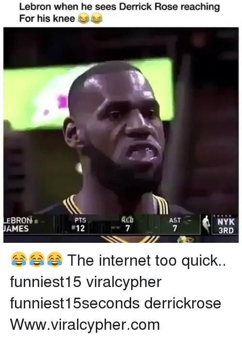 Derrick Rose, Funny, and Internet: Lebron when he sees Derrick Rose reaching  For his knee  オオ4 .  REB  LEBRON .  AMES  PTS  12  NYK  3RD  AST 😂😂😂 The internet too quick.. funniest15 viralcypher funniest15seconds derrickrose Www.viralcypher.com