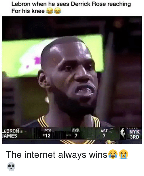 Derrick Rose, Internet, and Memes: Lebron when he sees Derrick Rose reaching  For his knee ︶︶  EBRON  JAMES  REB  PTS  12  NYK  3RD  AST The internet always wins😂😭💀