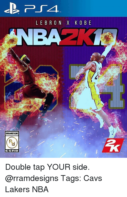 Cavs, Los Angeles Lakers, and Memes: LEBRON X KO BE  RRAMOESIGNS  ESRB Double tap YOUR side. @rramdesigns Tags: Cavs Lakers NBA