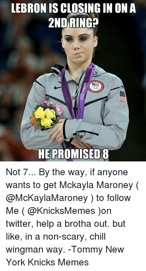 Chill, New York Knicks, and Memes: LEBRONISCLOSING IN ON A  2ND RING?  HE PROMISED 8 Not 7... By the way, if anyone wants to get Mckayla Maroney  ( @McKaylaMaroney ) to follow Me ( @KnicksMemes )on twitter, help a brotha out. but like, in a non-scary, chill wingman way.  -Tommy New York Knicks Memes