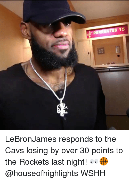 Cavs, Memes, and Wshh: LeBronJames responds to the Cavs losing by over 30 points to the Rockets last night! 👀🏀 @houseofhighlights WSHH