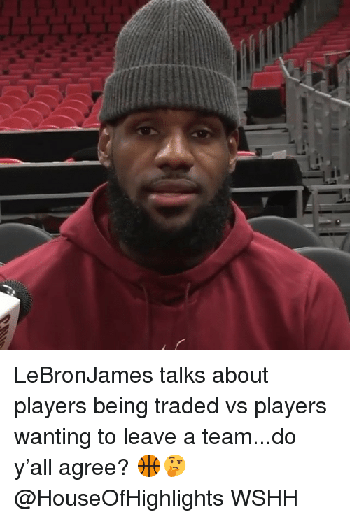 Memes, Wshh, and 🤖: LeBronJames talks about players being traded vs players wanting to leave a team...do y'all agree? 🏀🤔 @HouseOfHighlights WSHH