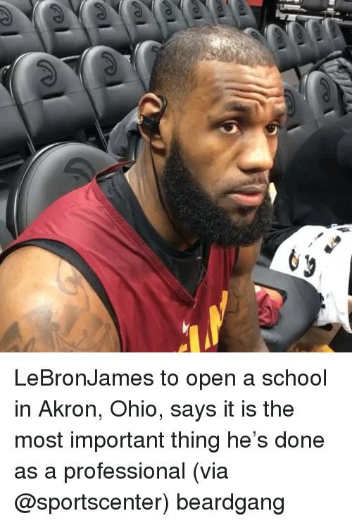 Memes, School, and SportsCenter: LeBronJames to open a school in Akron, Ohio, says it is the most important thing he's done as a professional (via @sportscenter) beardgang