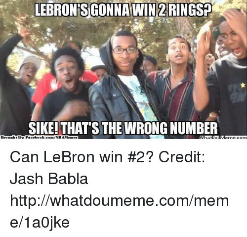 Thats The Wrong Number: LEBRONS GONNA WIN 2RINGSP  SIKE! THATS THE WRONG NUMBER  Brought BR Fac  ebook.com NBAMennes Can LeBron win #2? Credit: Jash Babla  http://whatdoumeme.com/meme/1a0jke