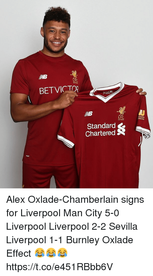 Soccer, Liverpool F.C., and Signs: LEC  BETVICTO  LEC  TERN  UNION  Standard  Chartered Alex Oxlade-Chamberlain signs for Liverpool   Man City 5-0 Liverpool Liverpool 2-2 Sevilla Liverpool 1-1 Burnley   Oxlade Effect 😂😂😂 https://t.co/e451RBbb6V