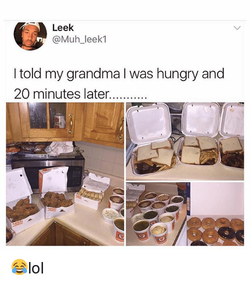 Grandma, Hungry, and Memes: Leek  @Muh_leek1  I told my grandma l was hungry and  20 minutes later 😂lol