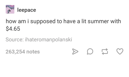 Lit, Summer, and Humans of Tumblr: leepace  how am i supposed to have a lit summer with  $4.65  Source: ihateromanpolanski  263,254 notes
