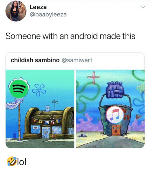 Android, Memes, and Childish: Leeza  @baabyleeza  Someone with an android made this  childish sambino @samiwert  0 🤣lol