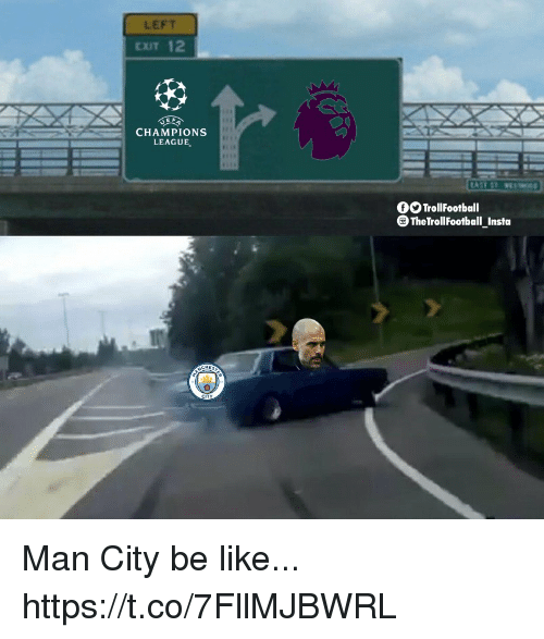 Be Like, Memes, and Champions League: LEFT  EXIT 12  CHAMPIONS  LEAGUE  OO TrollFootball  TheTrollFootball Insta Man City be like... https://t.co/7FllMJBWRL