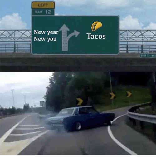 Memes, New Year's, and 🤖: LEFT  EXIT 12  New year  New vou  Tacos