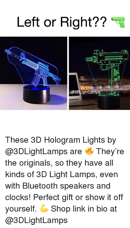 the originals: Left or Right??  3DLightLamps These 3D Hologram Lights by @3DLightLamps are 🔥 They're the originals, so they have all kinds of 3D Light Lamps, even with Bluetooth speakers and clocks! Perfect gift or show it off yourself. 💪 Shop link in bio at @3DLightLamps