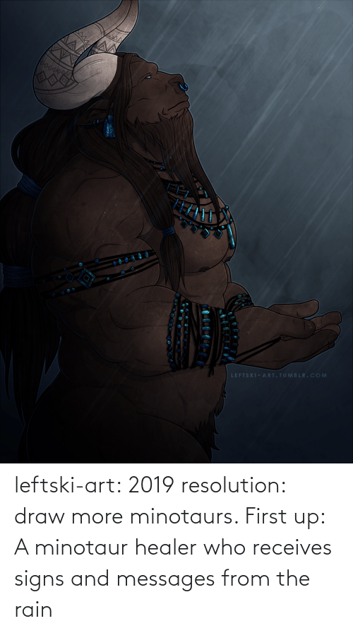 Messages: leftski-art:  2019 resolution: draw more minotaurs. First up: A minotaur healer who receives signs and messages from the rain