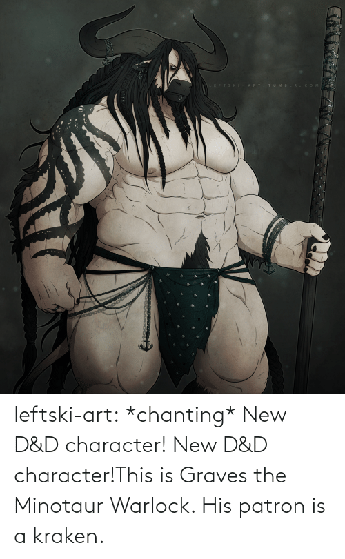 d&amp d: leftski-art:  *chanting* New D&D character! New D&D character!This is Graves the Minotaur Warlock. His patron is a kraken.