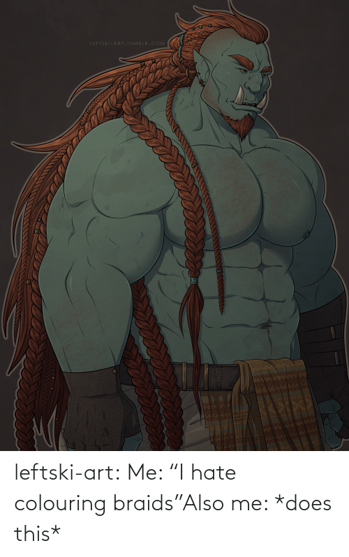 "Braids: leftski-art:  Me: ""I hate colouring braids""Also me: *does this*"
