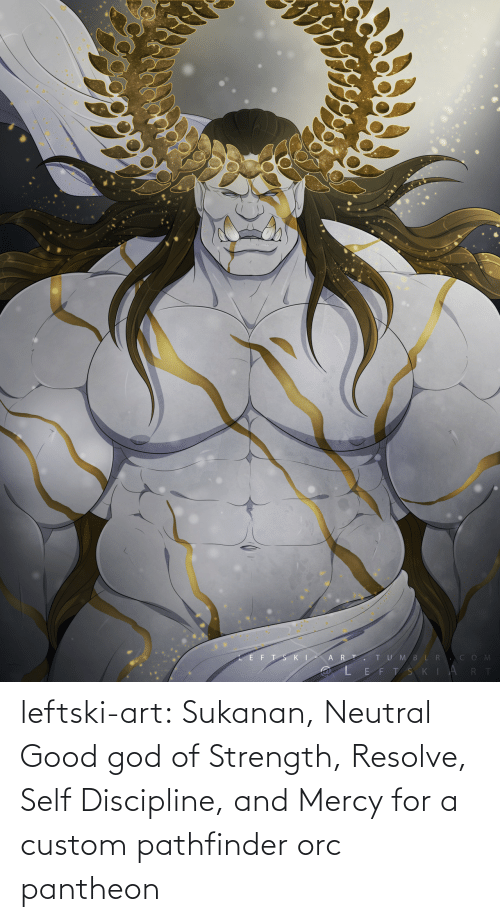 neutral: leftski-art:  Sukanan, Neutral Good god of Strength, Resolve, Self Discipline, and Mercy for a custom pathfinder orc pantheon