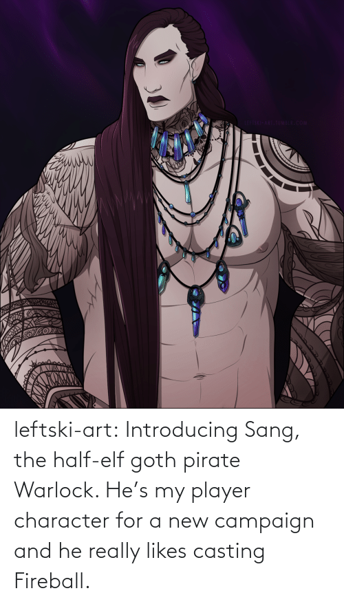 goth: LEFTSKI-ART.TUMBLR.COM leftski-art:  Introducing Sang, the half-elf goth pirate Warlock. He's my player character for a new campaign and he really likes casting Fireball.