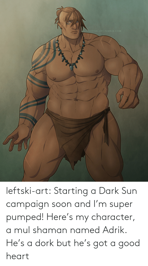 pumped: LEFTSKI-ART.TUMBLR.COM leftski-art:  Starting a Dark Sun campaign soon and I'm super pumped! Here's my character, a mul shaman named Adrik. He's a dork but he's got a good heart