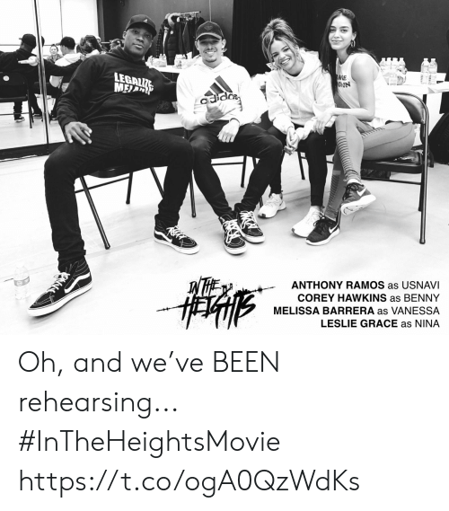 Corey: LEGAL  AIE  DON  ANTHONY RAMOS as USNAVI  COREY HAWKINS as BENNY  MELISSA BARRERA as VANESSA  LESLIE GRACE as NINA Oh, and we've BEEN rehearsing... #InTheHeightsMovie https://t.co/ogA0QzWdKs