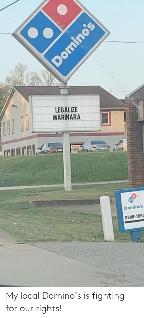 domino: LEGALIZE  MARINARA  Domino's  DRIVE-THR  Domino's My local Domino's is fighting for our rights!