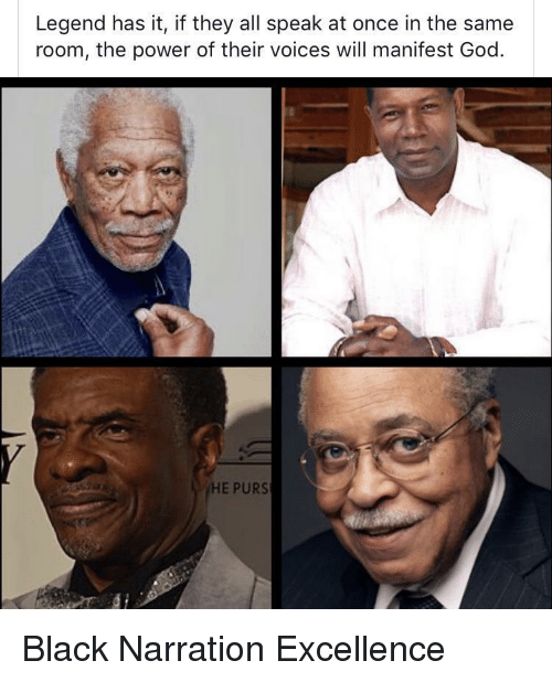 manifest: Legend has it, if they all speak at once in the same  room, the power of their voices will manifest God  HE PURS Black Narration Excellence