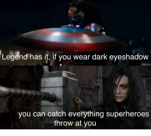 Memes, 🤖, and Legend: Legend has it, if you wear dark eyeshadow  you can catch everything superheroes  throw at you