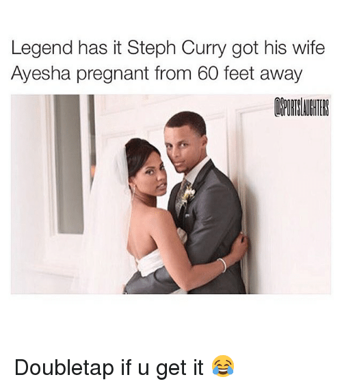 Memes, Pregnant, and Steph Curry: Legend has it Steph Curry got his wife  Ayesha pregnant from 60 feet away Doubletap if u get it 😂