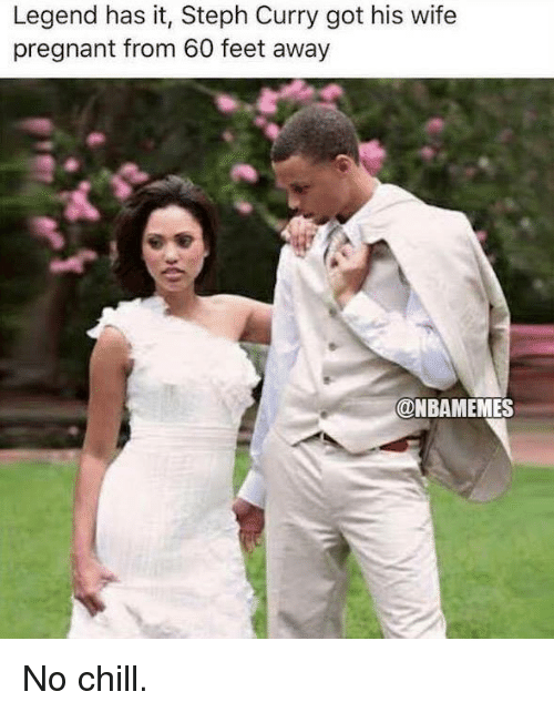 Nba, Feet, and Legend: Legend has it, Steph Curry got his wife  pregnant from 60 feet away  @NBAMEMES No chill.
