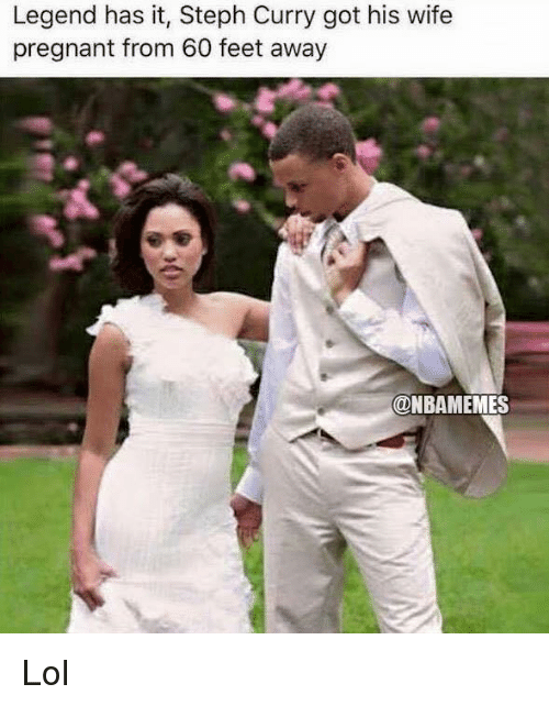 Lol, Memes, and Nba: Legend has it, Steph Curry got his wife  pregnant from 60 feet away  @NBA MEMES Lol